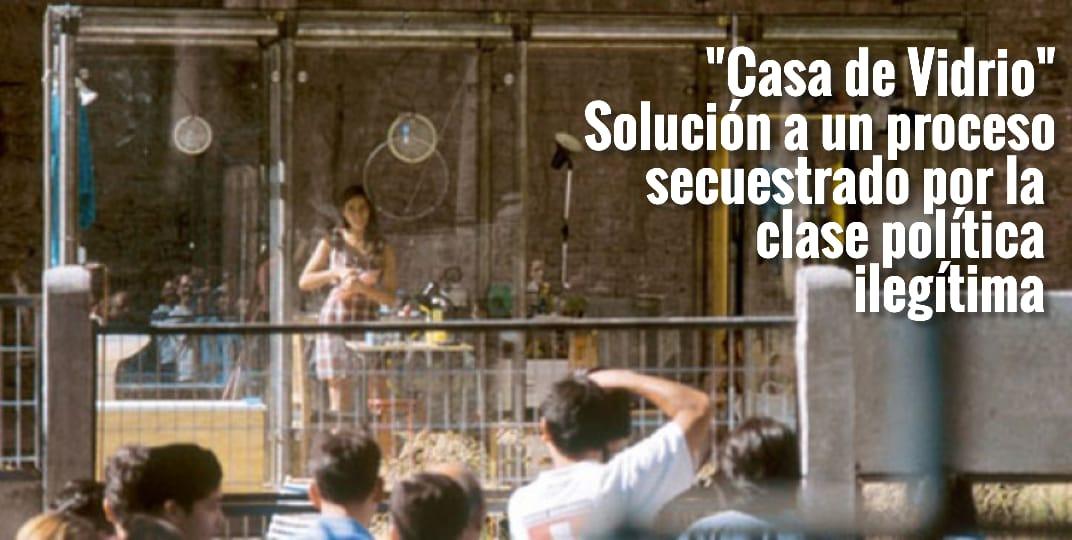 """La """"Casa de Vidrio"""" como solución a un proceso constituyente secuestrado por una clase política ilegítima"""